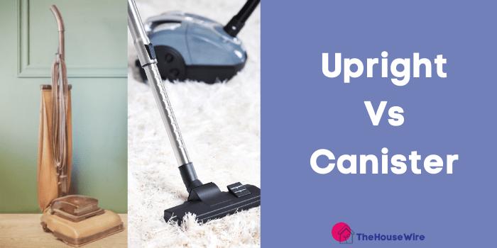 Canister vs Upright Vacuum Comparison Chart